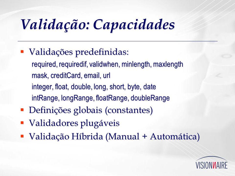 Validação: Capacidades Validações predefinidas: Validações predefinidas: required, requiredif, validwhen, minlength, maxlength mask, creditCard, email