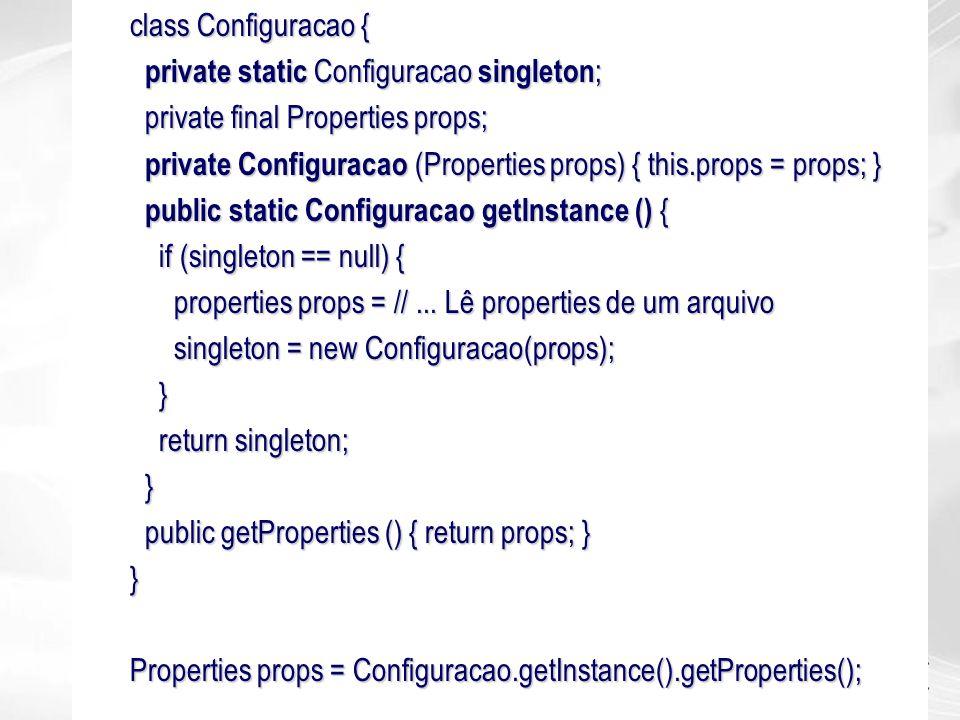 class Configuracao { private static Configuracao singleton ; private static Configuracao singleton ; private final Properties props; private final Pro