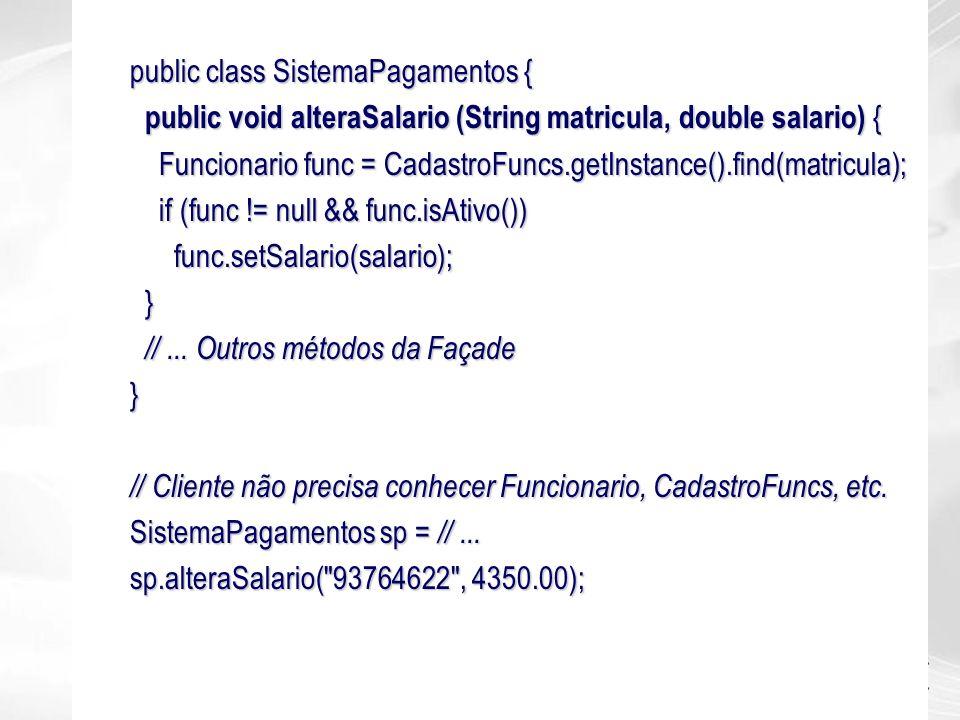 public class SistemaPagamentos { public void alteraSalario (String matricula, double salario) { public void alteraSalario (String matricula, double sa