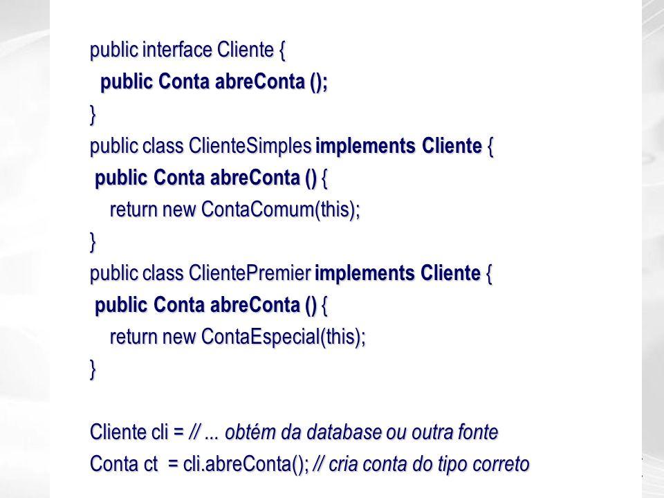 public interface Cliente { public Conta abreConta (); public Conta abreConta ();} public class ClienteSimples implements Cliente { public Conta abreCo
