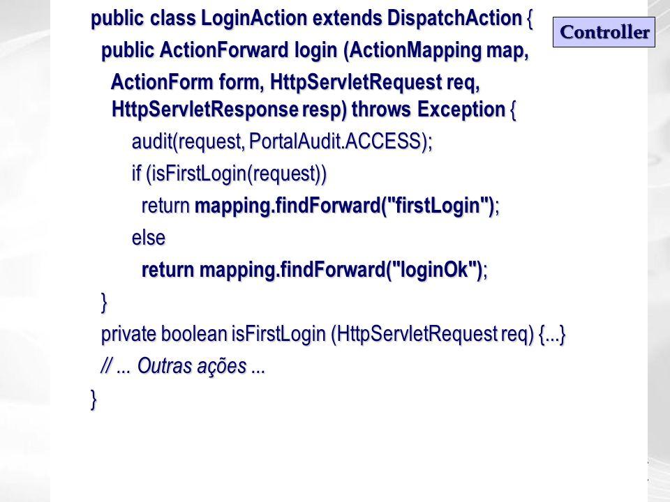 public class LoginAction extends DispatchAction { public ActionForward login (ActionMapping map, public ActionForward login (ActionMapping map, Action