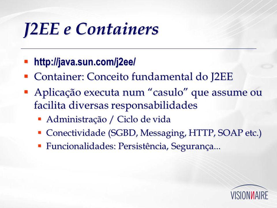 JBoss 4.0 JBoss Group JBoss Group Open Source & Comercial Open Source & Comercial Arquitetura: Microkernel (JMX), AOP Arquitetura: Microkernel (JMX), AOP http://www.jboss.com/products/jbossas/ http://www.jboss.com/products/jbossas/