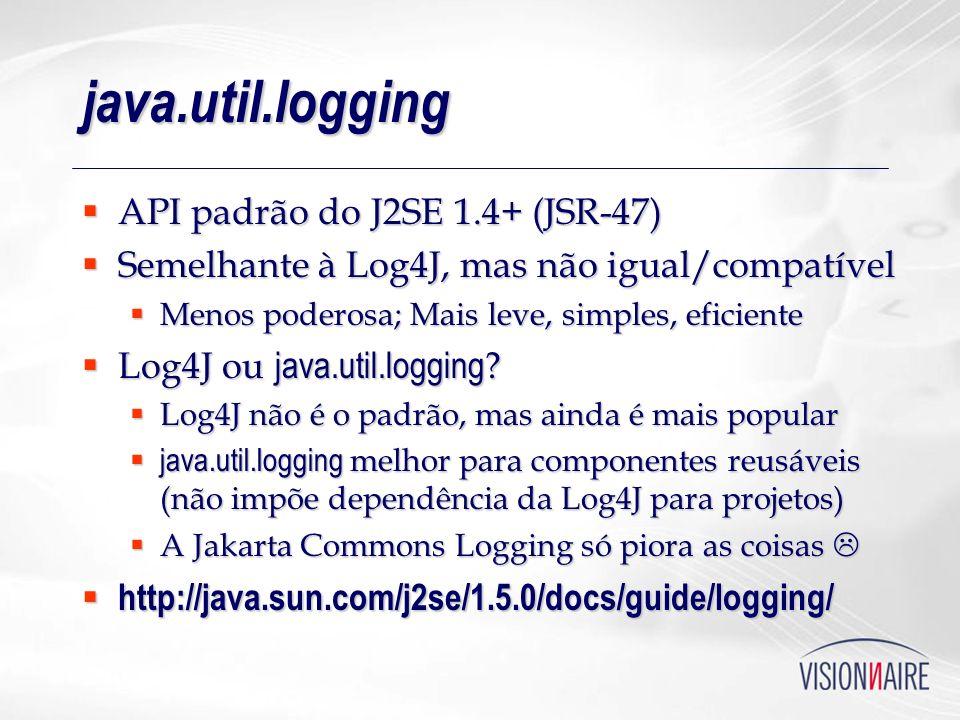 java.util.logging API padrão do J2SE 1.4+ (JSR-47) API padrão do J2SE 1.4+ (JSR-47) Semelhante à Log4J, mas não igual/compatível Semelhante à Log4J, m