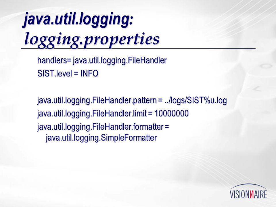java.util.logging : logging.properties handlers= java.util.logging.FileHandler SIST.level = INFO java.util.logging.FileHandler.pattern =../logs/SIST%u