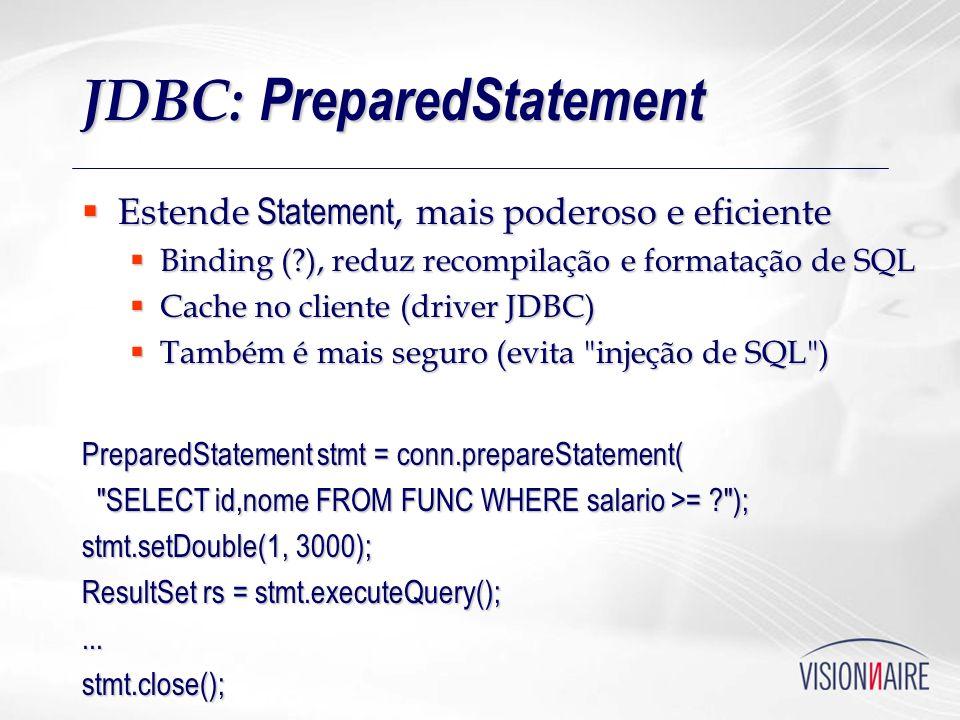 JDBC: PreparedStatement Estende Statement, mais poderoso e eficiente Estende Statement, mais poderoso e eficiente Binding (?), reduz recompilação e fo