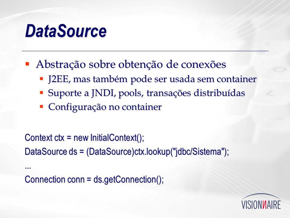 DataSource Abstração sobre obtenção de conexões Abstração sobre obtenção de conexões J2EE, mas também pode ser usada sem container J2EE, mas também po