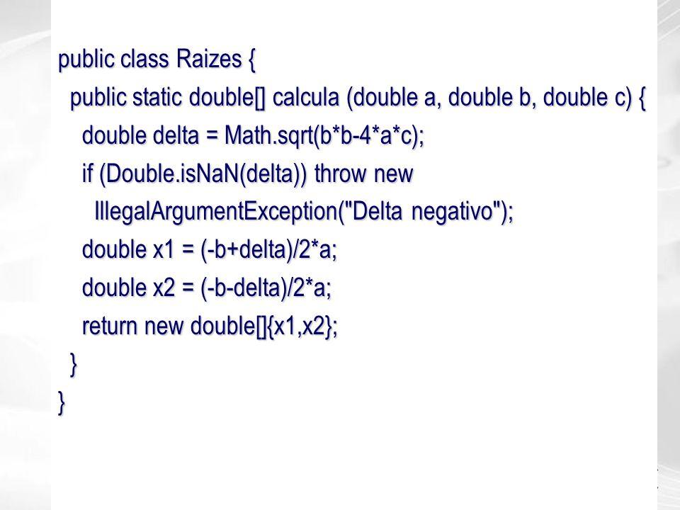 public class Raizes { public static double[] calcula (double a, double b, double c) { public static double[] calcula (double a, double b, double c) {