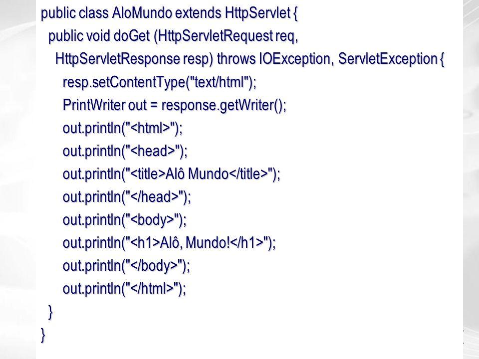 public class AloMundo extends HttpServlet { public void doGet (HttpServletRequest req, public void doGet (HttpServletRequest req, HttpServletResponse