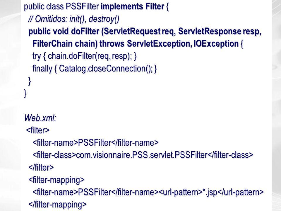 public class PSSFilter implements Filter { // Omitidos: init(), destroy() // Omitidos: init(), destroy() public void doFilter (ServletRequest req, Ser