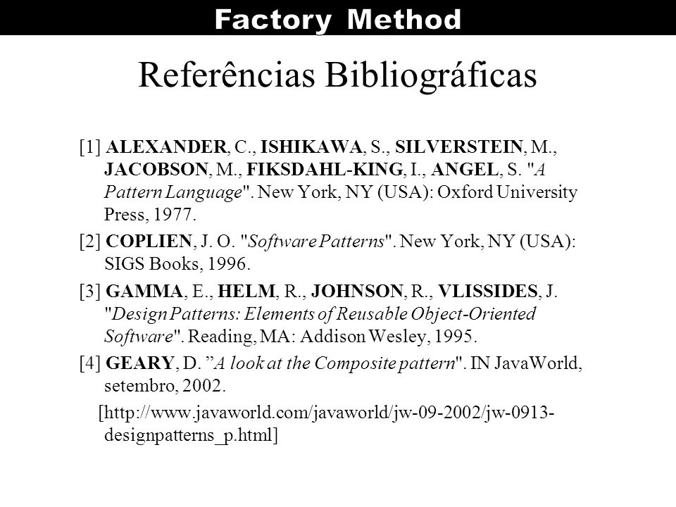 Referências Bibliográficas [1] ALEXANDER, C., ISHIKAWA, S., SILVERSTEIN, M., JACOBSON, M., FIKSDAHL-KING, I., ANGEL, S.