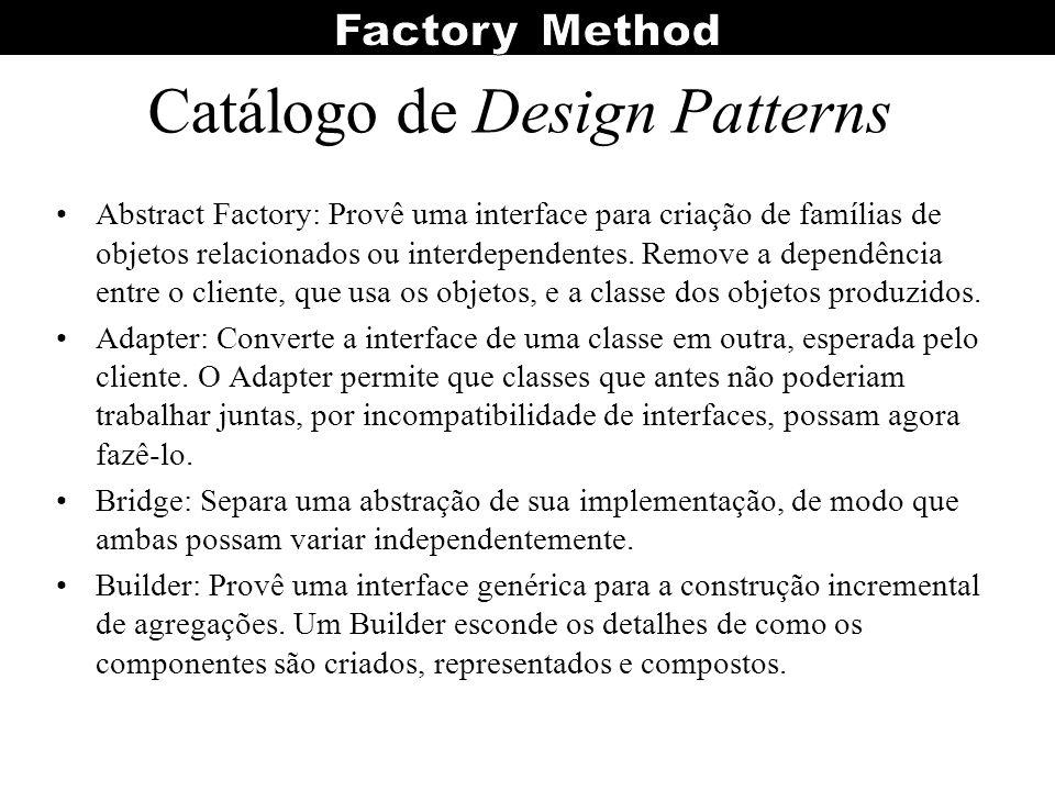 Abstract Factory: Provê uma interface para criação de famílias de objetos relacionados ou interdependentes. Remove a dependência entre o cliente, que