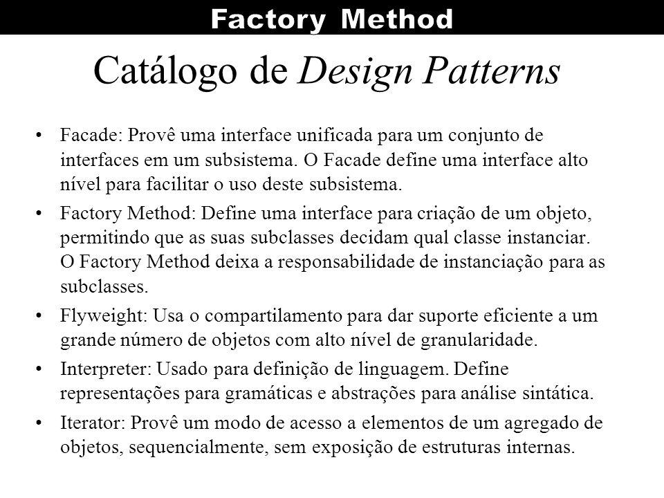 Catálogo de Design Patterns Facade: Provê uma interface unificada para um conjunto de interfaces em um subsistema. O Facade define uma interface alto