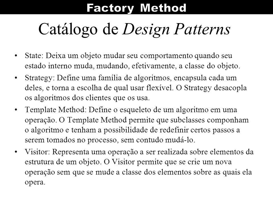 Catálogo de Design Patterns State: Deixa um objeto mudar seu comportamento quando seu estado interno muda, mudando, efetivamente, a classe do objeto.