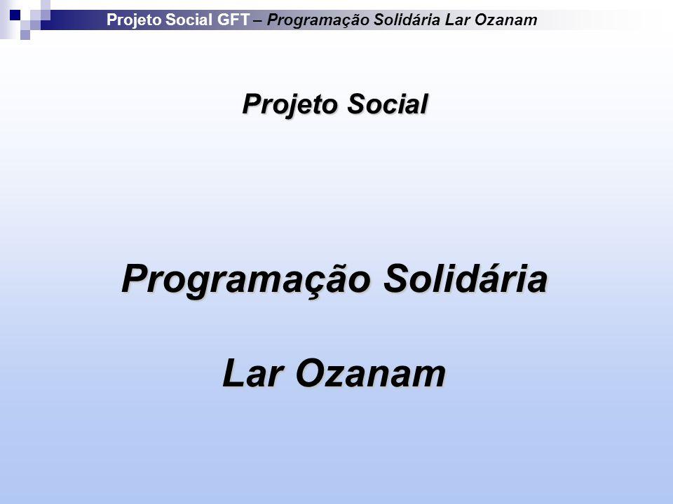 Projeto Social GFT – Programação Solidária Lar Ozanam Projeto Social Programação Solidária Lar Ozanam