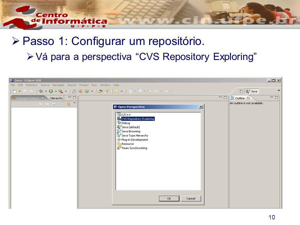 10 Passo 1: Configurar um repositório. Vá para a perspectiva CVS Repository Exploring