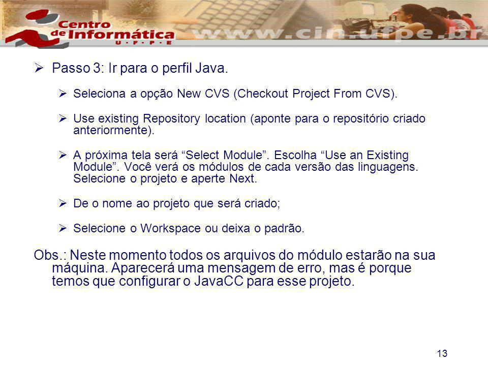 13 Passo 3: Ir para o perfil Java. Seleciona a opção New CVS (Checkout Project From CVS). Use existing Repository location (aponte para o repositório