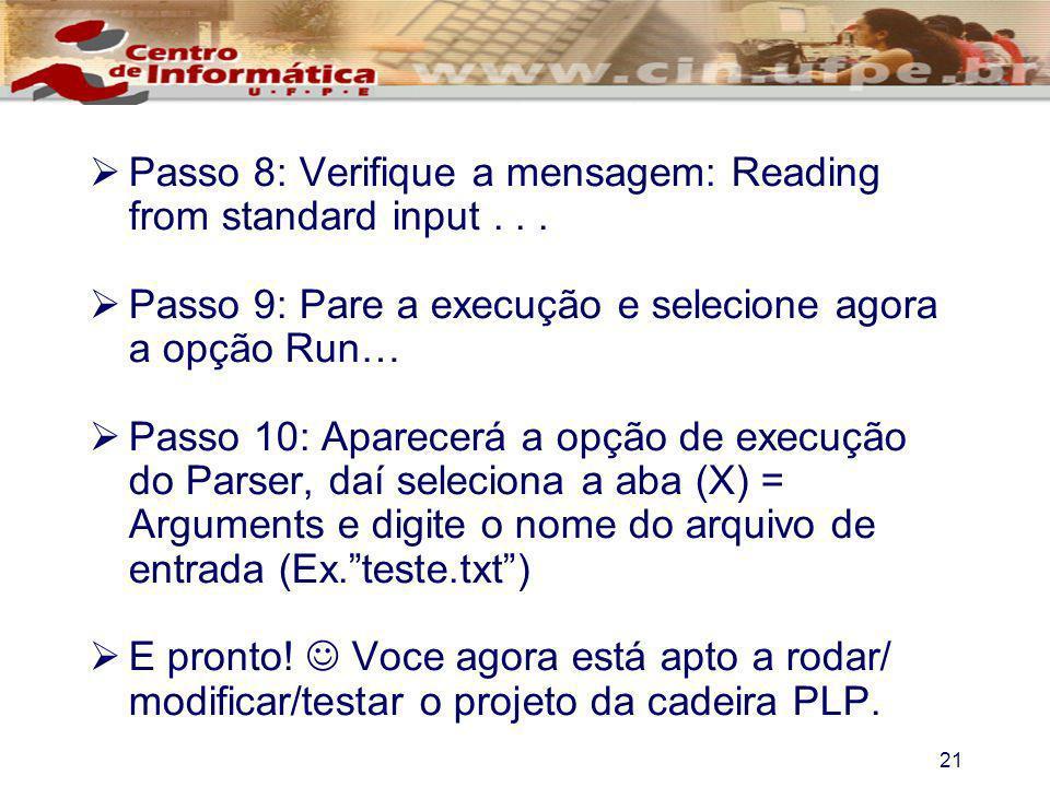 21 Passo 8: Verifique a mensagem: Reading from standard input... Passo 9: Pare a execução e selecione agora a opção Run… Passo 10: Aparecerá a opção d