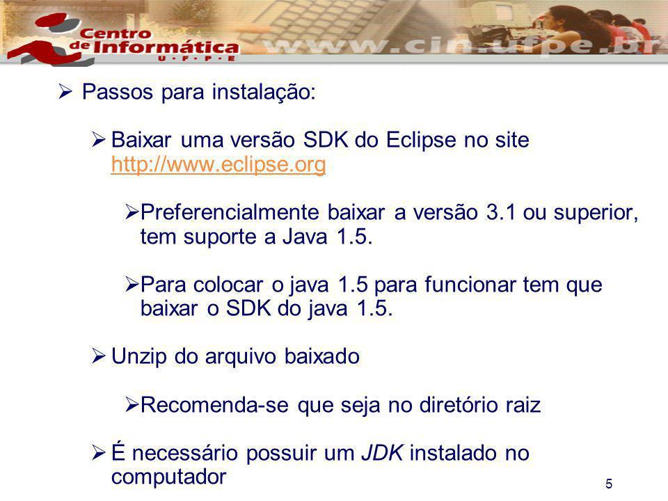 5 Passos para instalação: Baixar uma versão SDK do Eclipse no site http://www.eclipse.org http://www.eclipse.org Preferencialmente baixar a versão 3.1