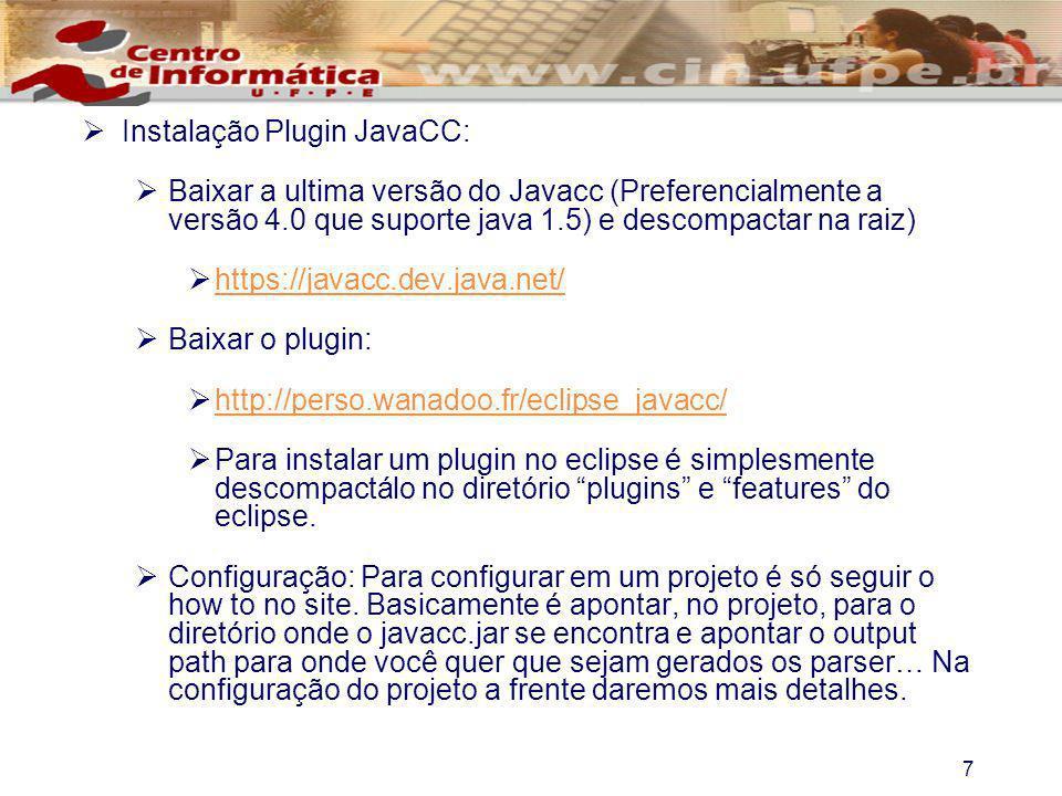 7 Instalação Plugin JavaCC: Baixar a ultima versão do Javacc (Preferencialmente a versão 4.0 que suporte java 1.5) e descompactar na raiz) https://jav
