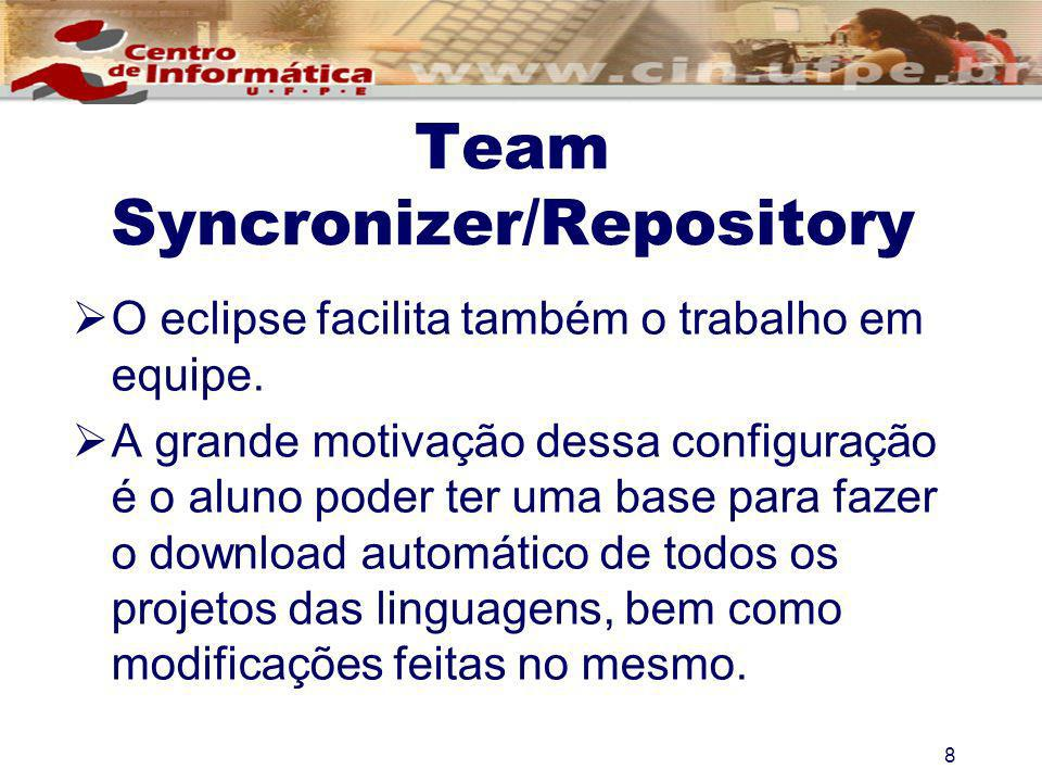 8 Team Syncronizer/Repository O eclipse facilita também o trabalho em equipe. A grande motivação dessa configuração é o aluno poder ter uma base para