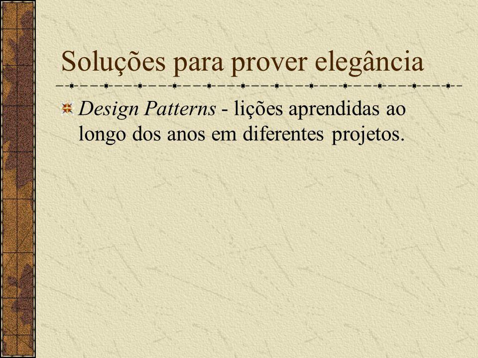Soluções para prover elegância Design Patterns - lições aprendidas ao longo dos anos em diferentes projetos.
