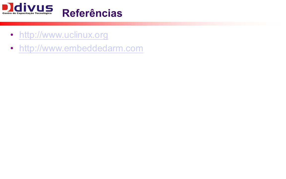 Referências http://www.uclinux.org http://www.embeddedarm.com