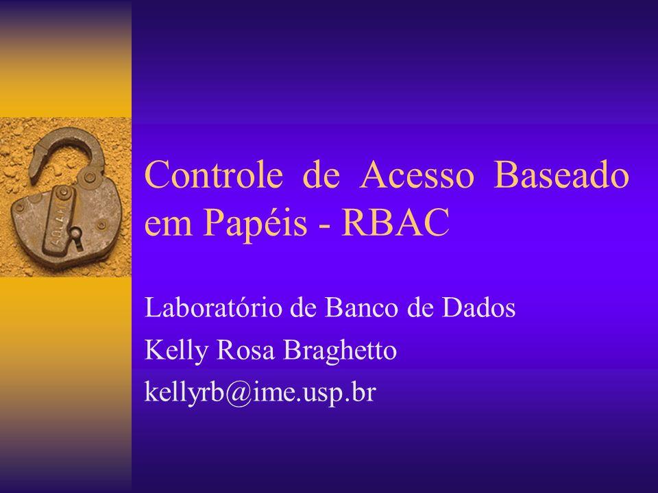 RBAC2 – Separação Dinâmica de Deveres Esse tipo de separação de deveres fornece a capacidade de tratar situações de conflitos de interesse no momento em que o usuário entra no sistema assumindo um determinado papel.