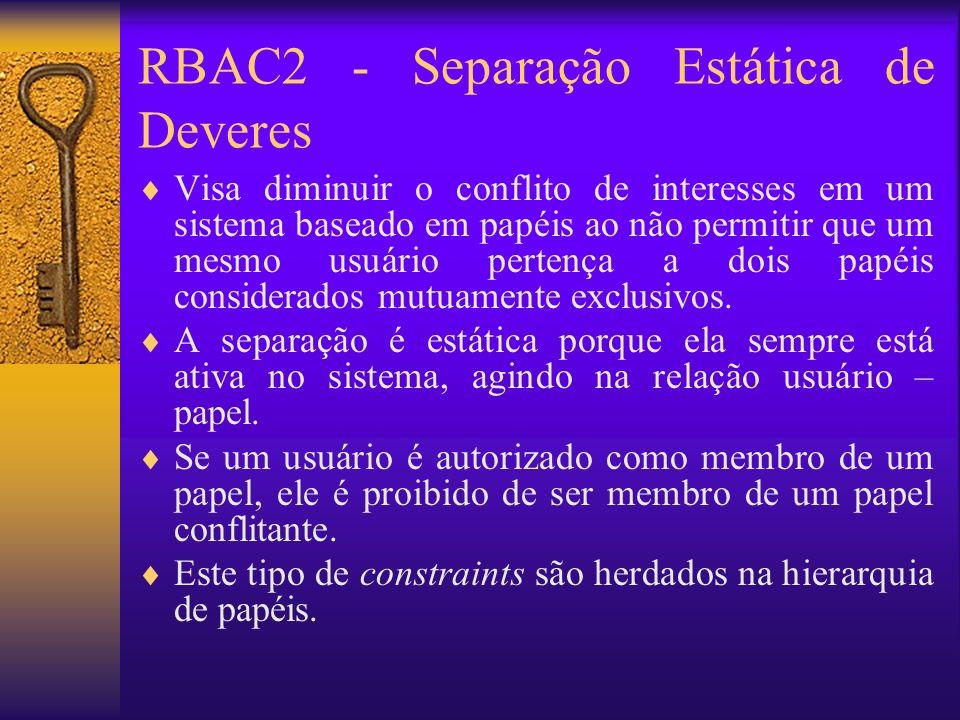 RBAC2 - Separação Estática de Deveres Visa diminuir o conflito de interesses em um sistema baseado em papéis ao não permitir que um mesmo usuário pert