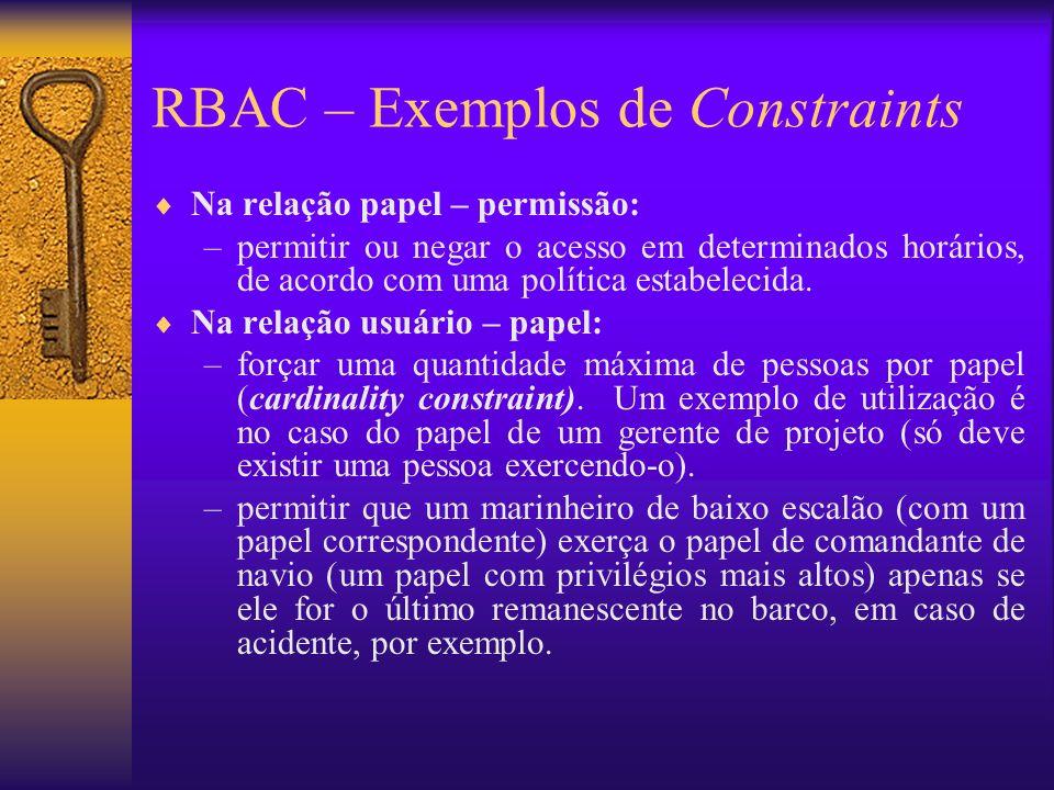 RBAC – Exemplos de Constraints Na relação papel – permissão: –permitir ou negar o acesso em determinados horários, de acordo com uma política estabele