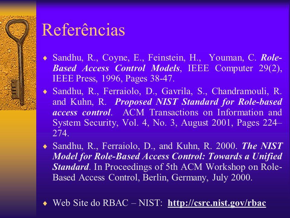 Referências Sandhu, R., Coyne, E., Feinstein, H., Youman, C. Role- Based Access Control Models, IEEE Computer 29(2), IEEE Press, 1996, Pages 38-47. Sa