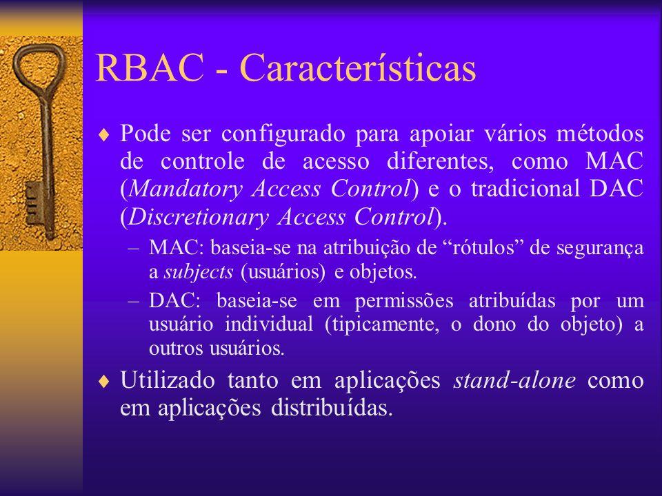 RBAC - Características Pode ser configurado para apoiar vários métodos de controle de acesso diferentes, como MAC (Mandatory Access Control) e o tradi