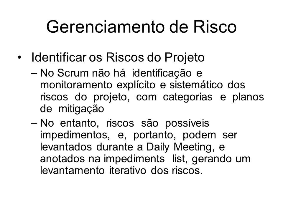 Gerenciamento de Risco Identificar os Riscos do Projeto –No Scrum não há identificação e monitoramento explícito e sistemático dos riscos do projeto,