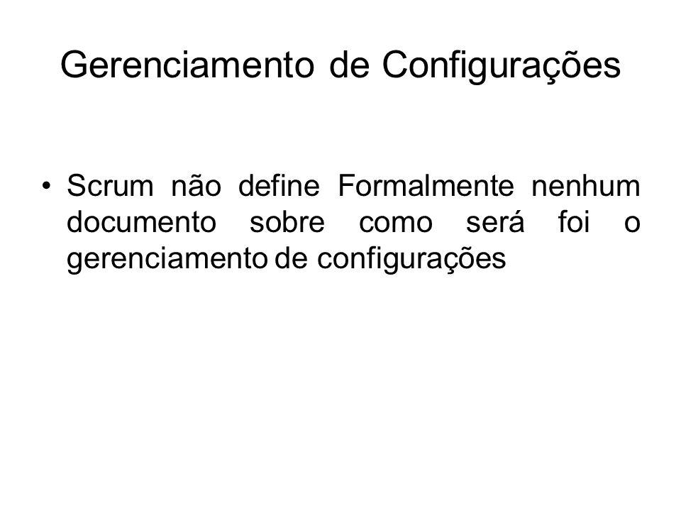 Gerenciamento de Configurações Scrum não define Formalmente nenhum documento sobre como será foi o gerenciamento de configurações