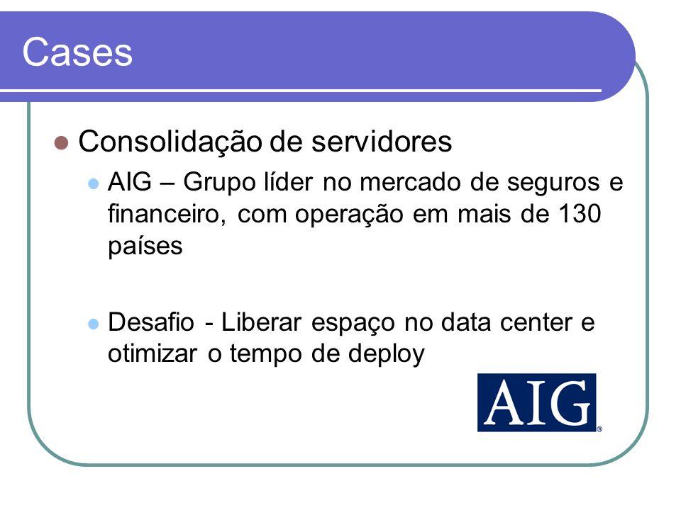 Consolidação de servidores AIG – Grupo líder no mercado de seguros e financeiro, com operação em mais de 130 países Desafio - Liberar espaço no data c