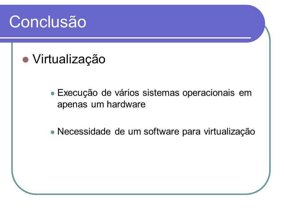 Virtualização Execução de vários sistemas operacionais em apenas um hardware Necessidade de um software para virtualização