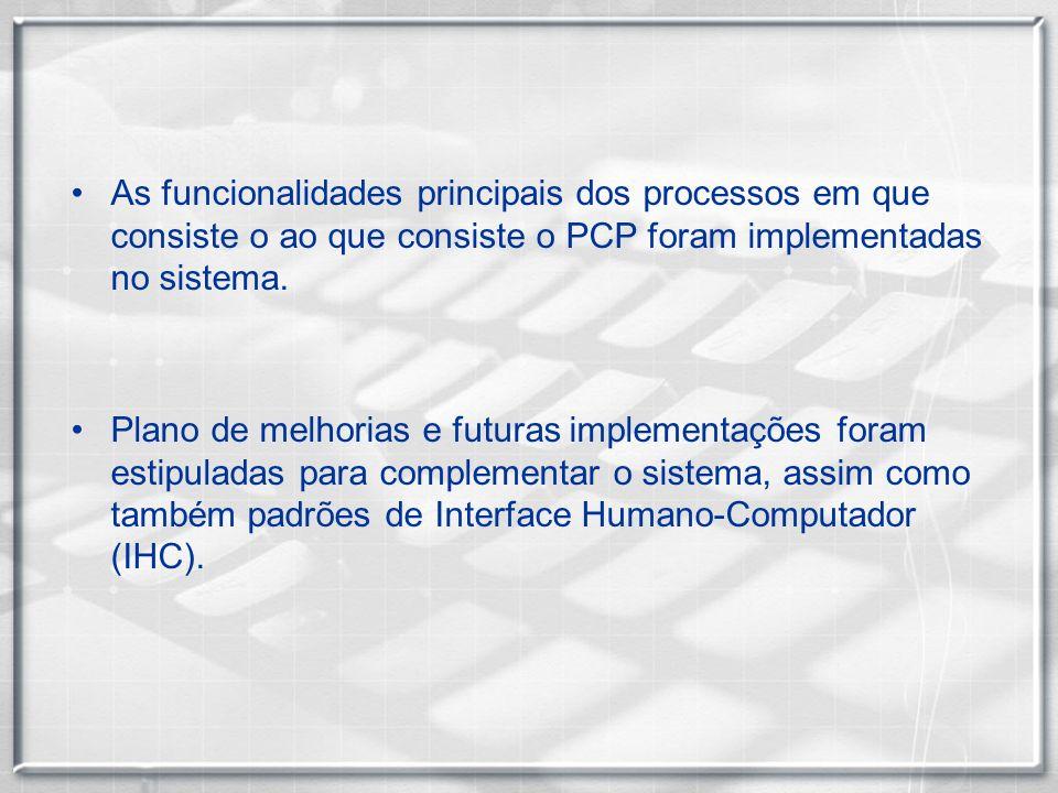 As funcionalidades principais dos processos em que consiste o ao que consiste o PCP foram implementadas no sistema. Plano de melhorias e futuras imple
