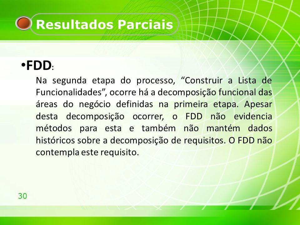 30 Resultados Parciais FDD : Na segunda etapa do processo, Construir a Lista de Funcionalidades, ocorre há a decomposição funcional das áreas do negóc