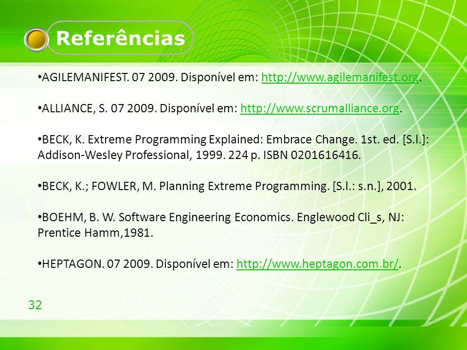 32 Referências AGILEMANIFEST. 07 2009. Disponível em: http://www.agilemanifest.org.http://www.agilemanifest.org ALLIANCE, S. 07 2009. Disponível em: h