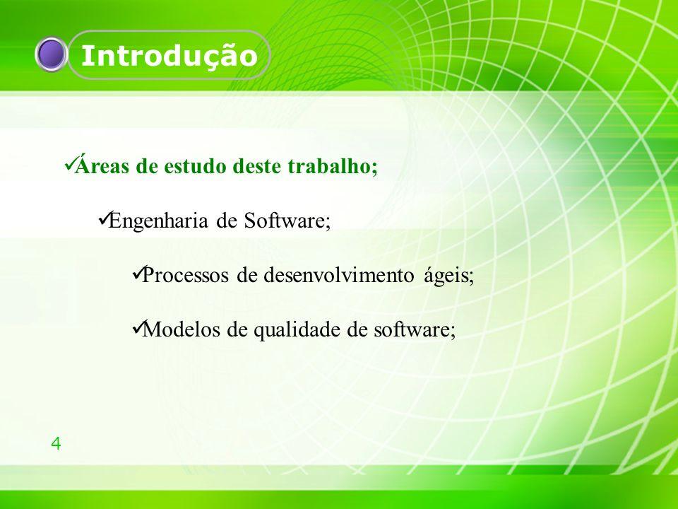 4 Áreas de estudo deste trabalho; Engenharia de Software; Processos de desenvolvimento ágeis; Modelos de qualidade de software;