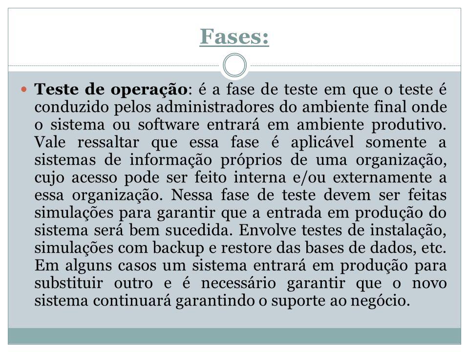 Fases: Teste de operação: é a fase de teste em que o teste é conduzido pelos administradores do ambiente final onde o sistema ou software entrará em a