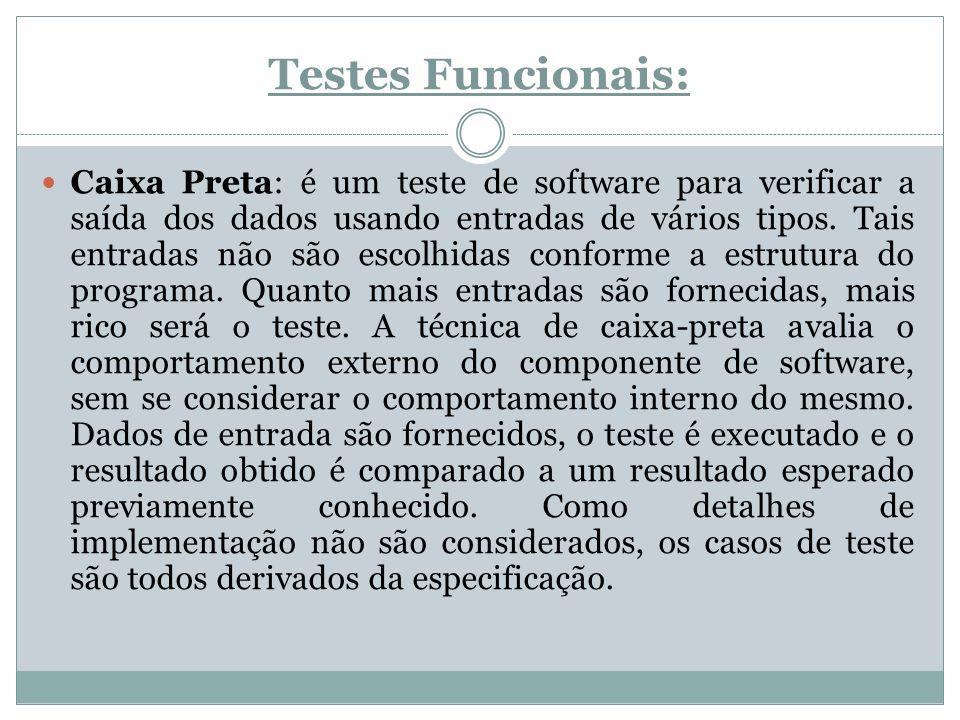 Testes Funcionais: Caixa Preta: é um teste de software para verificar a saída dos dados usando entradas de vários tipos. Tais entradas não são escolhi