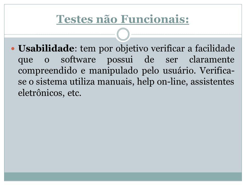 Testes não Funcionais: Usabilidade: tem por objetivo verificar a facilidade que o software possui de ser claramente compreendido e manipulado pelo usu