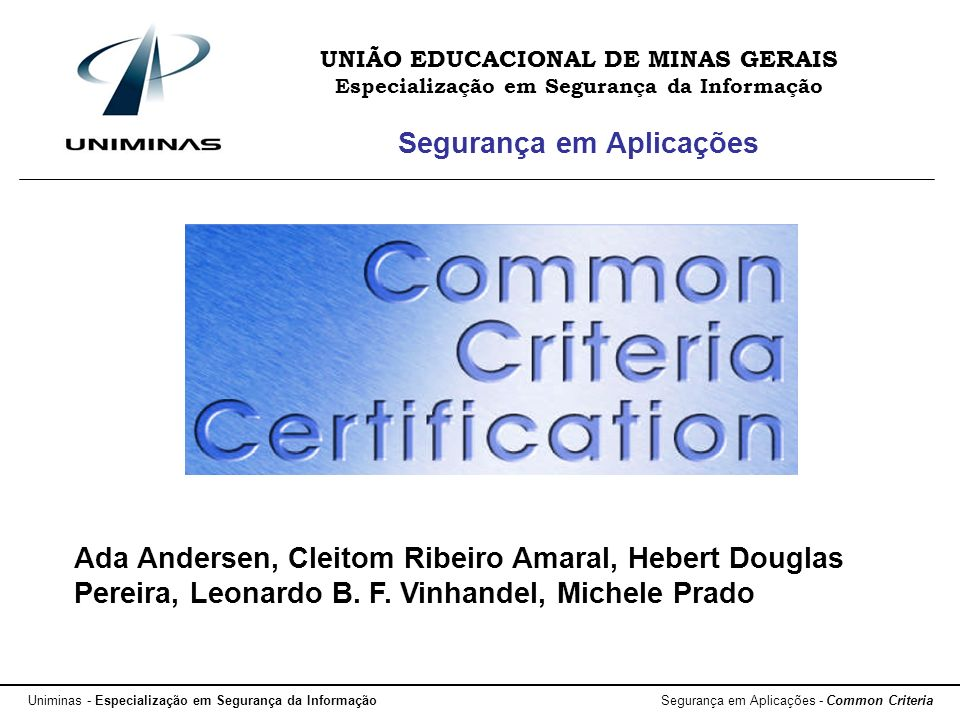 Uniminas - Especialização em Segurança da Informação Segurança em Aplicações - Common Criteria UNIÃO EDUCACIONAL DE MINAS GERAIS Especialização em Seg