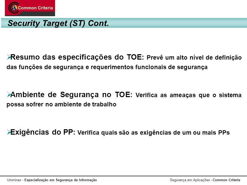 Uniminas - Especialização em Segurança da Informação Segurança em Aplicações - Common Criteria Resumo das especificações do TOE : Prevê um alto nível