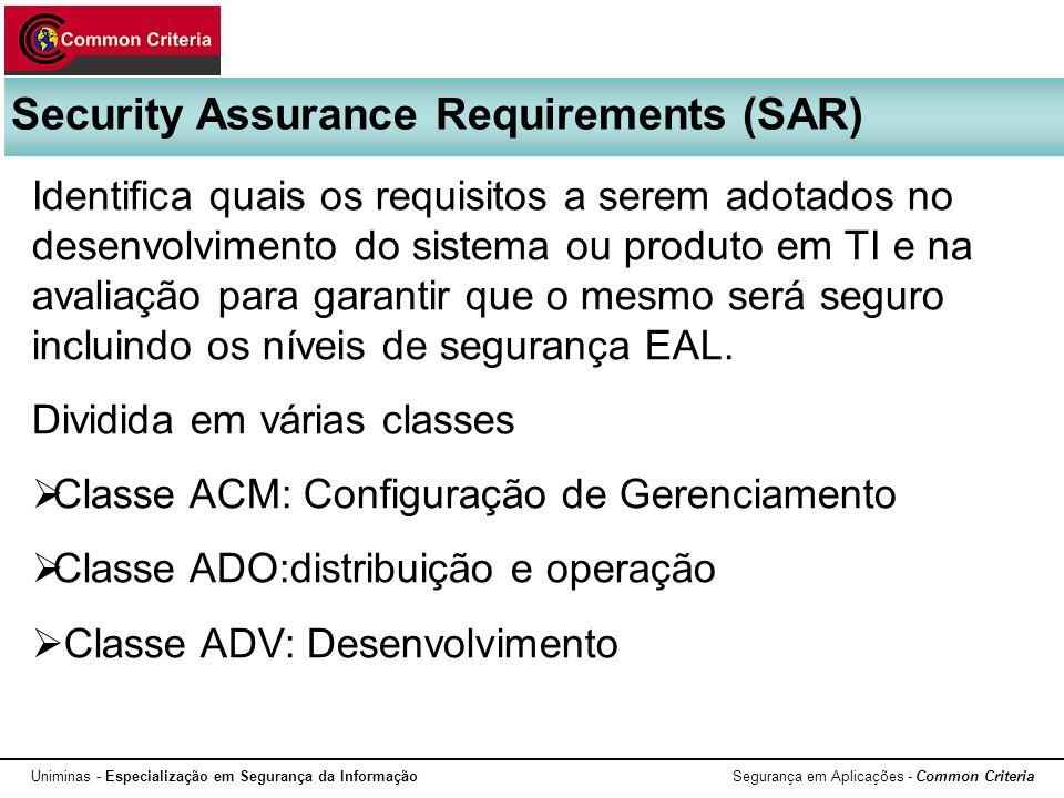 Security Assurance Requirements (SAR) Identifica quais os requisitos a serem adotados no desenvolvimento do sistema ou produto em TI e na avaliação pa