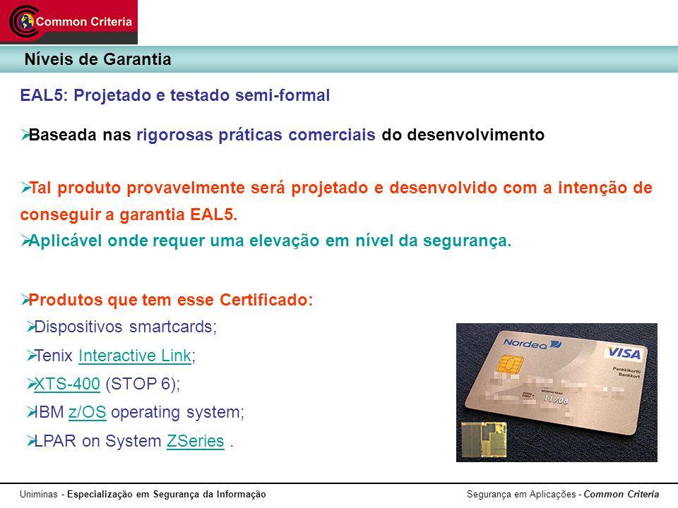 Uniminas - Especialização em Segurança da Informação Segurança em Aplicações - Common Criteria EAL5: Projetado e testado semi-formal Baseada nas rigor