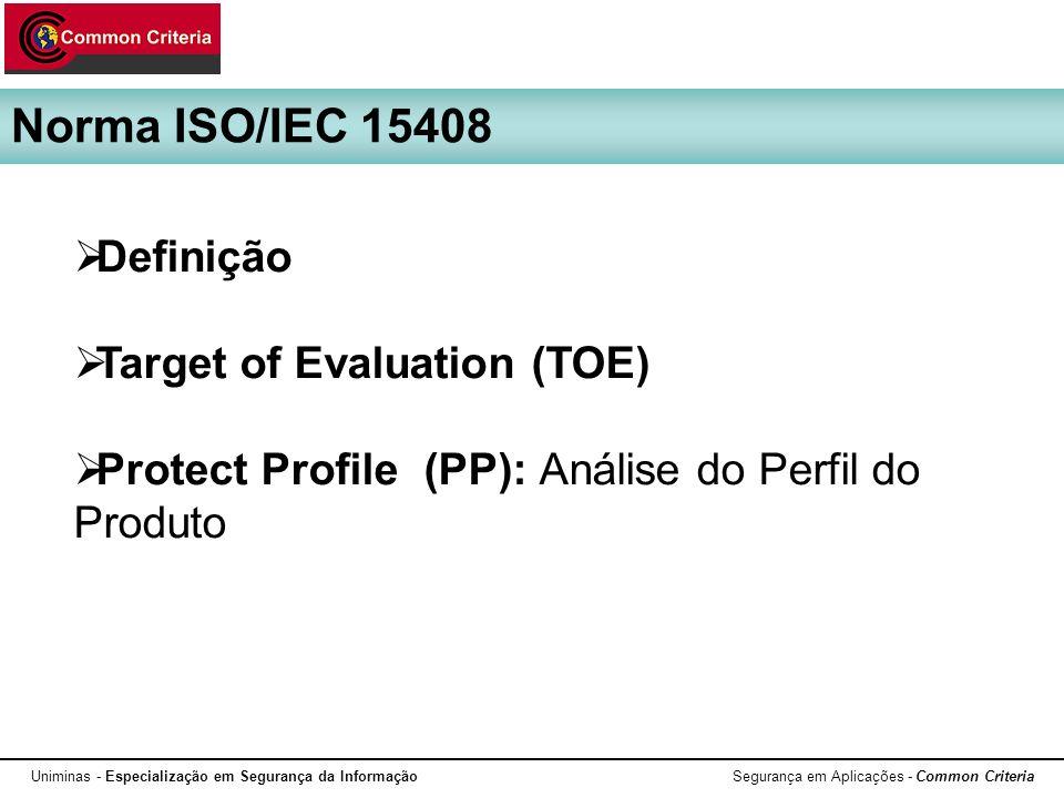 Uniminas - Especialização em Segurança da Informação Segurança em Aplicações - Common Criteria Definição Target of Evaluation (TOE) Protect Profile (P