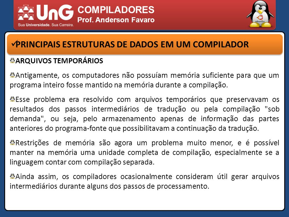 COMPILADORES Prof. Anderson Favaro PRINCIPAIS ESTRUTURAS DE DADOS EM UM COMPILADOR ARQUIVOS TEMPORÁRIOS Antigamente, os computadores não possuíam memó