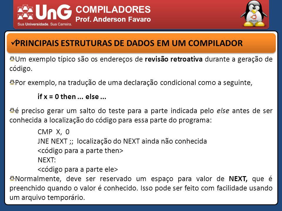 COMPILADORES Prof. Anderson Favaro PRINCIPAIS ESTRUTURAS DE DADOS EM UM COMPILADOR Um exemplo típico são os endereços de revisão retroativa durante a