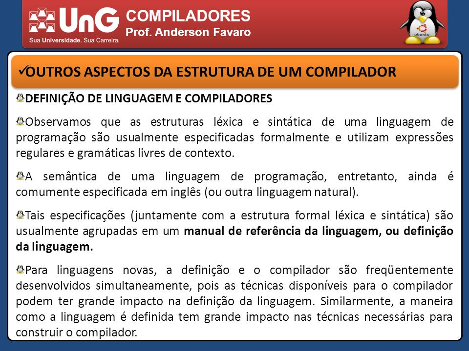 COMPILADORES Prof. Anderson Favaro OUTROS ASPECTOS DA ESTRUTURA DE UM COMPILADOR DEFINIÇÃO DE LINGUAGEM E COMPILADORES Observamos que as estruturas lé